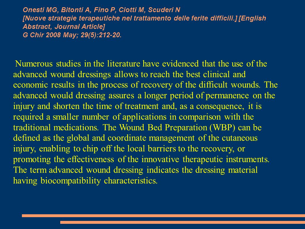Onesti MG, Bitonti A, Fino P, Ciotti M, Scuderi N [Nuove strategie terapeutiche nel trattamento delle ferite difficili.] [English Abstract, Journal Article] G Chir 2008 May; 29(5):212-20.